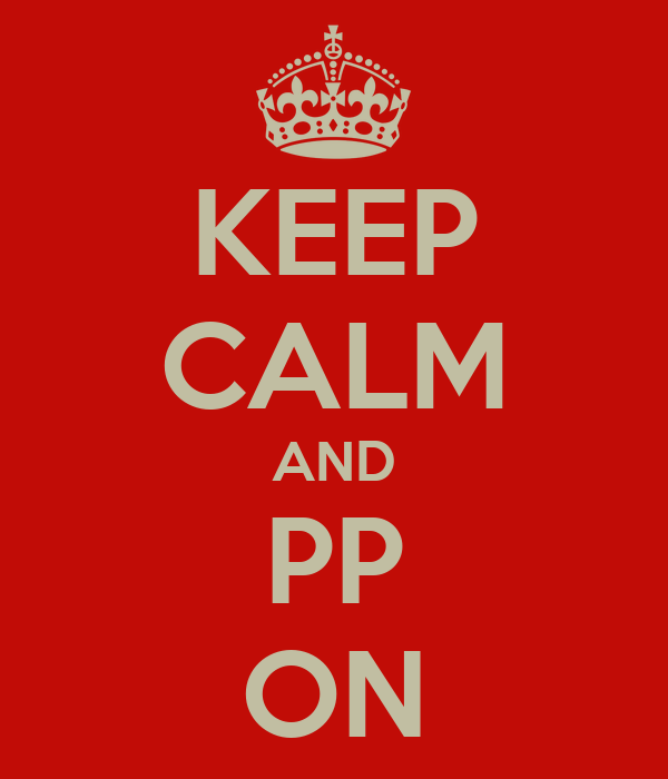 KEEP CALM AND PP ON