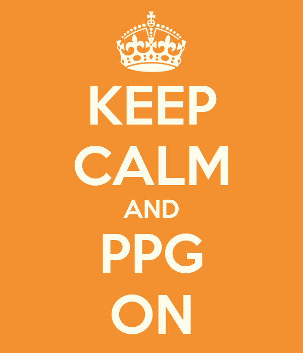 KEEP CALM AND  PPG  ON