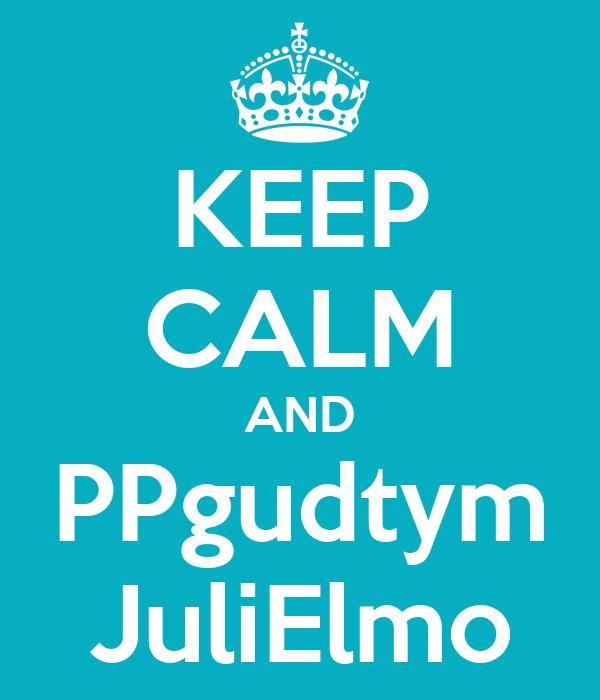 KEEP CALM AND PPgudtym JuliElmo
