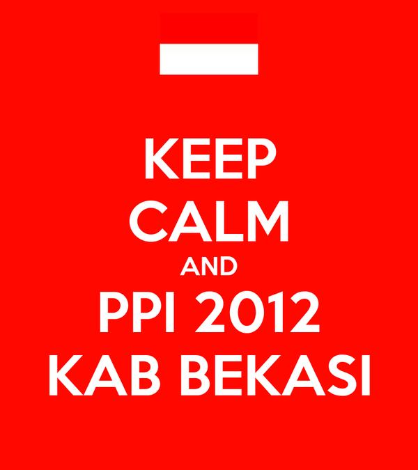 KEEP CALM AND PPI 2012 KAB BEKASI