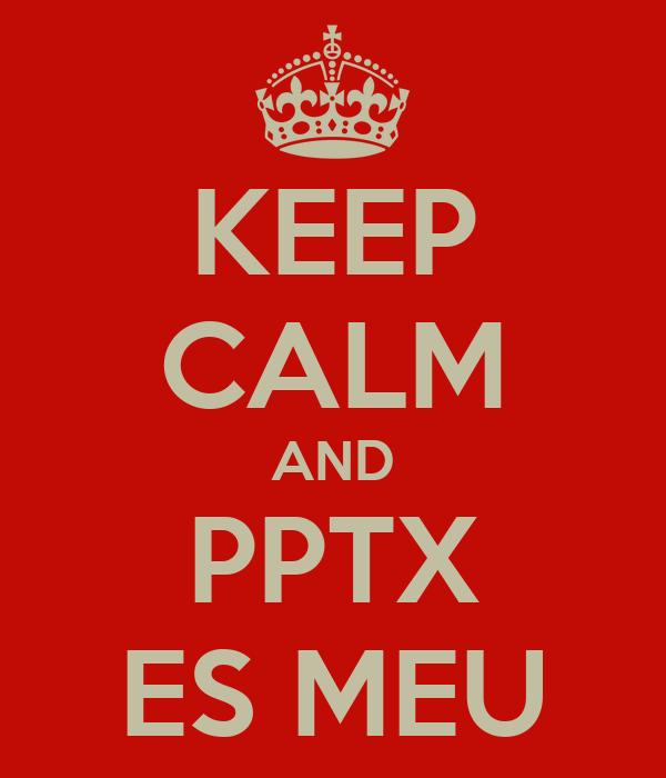 KEEP CALM AND PPTX ES MEU