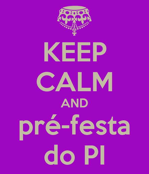 KEEP CALM AND pré-festa do PI