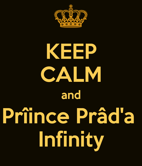 KEEP CALM and Prîince Prâd'a  Infinity