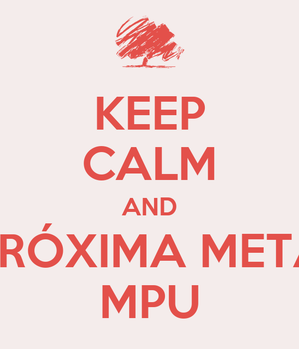 KEEP CALM AND PRÓXIMA META MPU