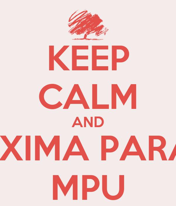 KEEP CALM AND PRÓXIMA PARADA MPU