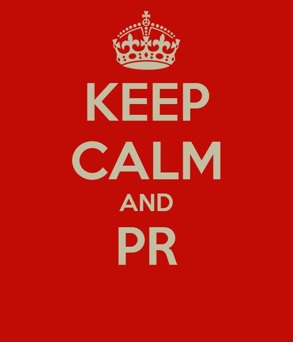 KEEP CALM AND PR