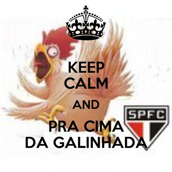 KEEP CALM AND PRA CIMA DA GALINHADA