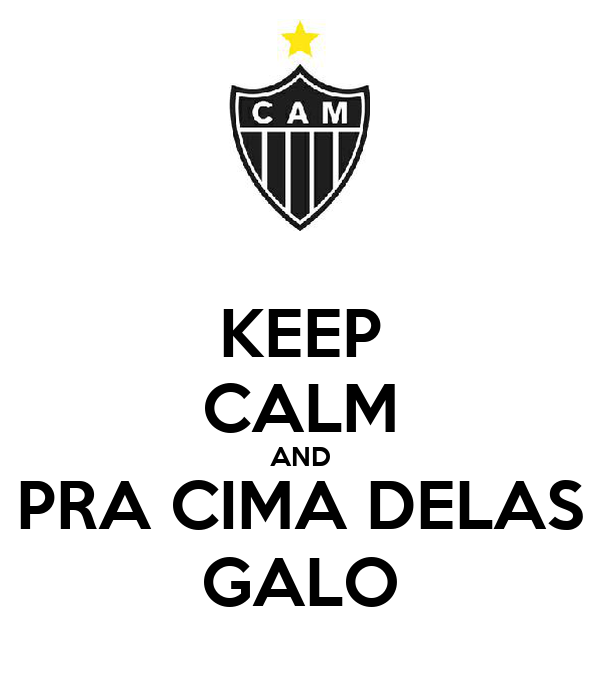 KEEP CALM AND PRA CIMA DELAS GALO