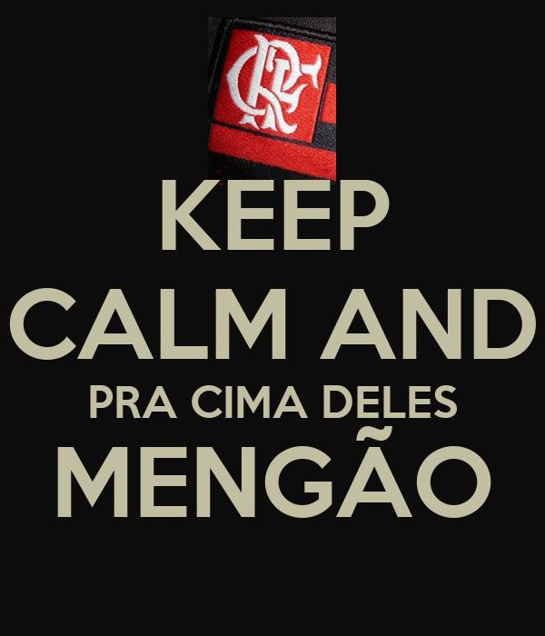 KEEP CALM AND PRA CIMA DELES MENGÃO