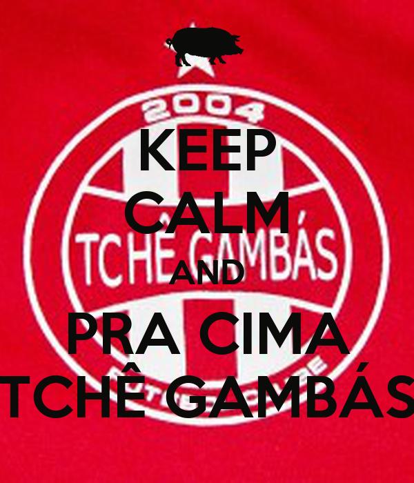 KEEP CALM AND PRA CIMA TCHÊ GAMBÁS