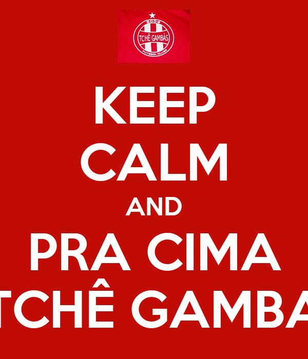 KEEP CALM AND PRA CIMA TCHÊ GAMBA