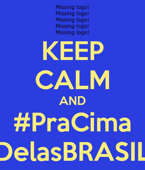 KEEP CALM AND #PraCima DelasBRASIL