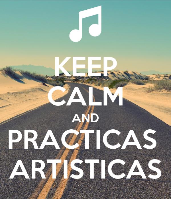 KEEP CALM AND PRACTICAS  ARTISTICAS