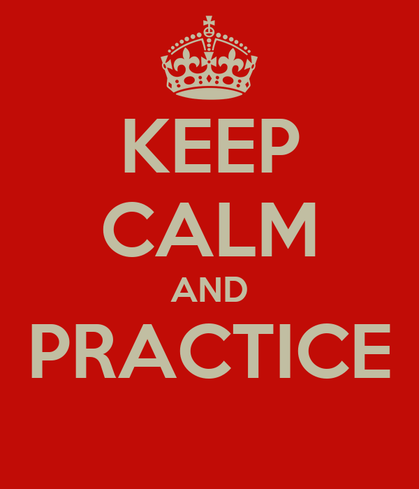 KEEP CALM AND PRACTICE