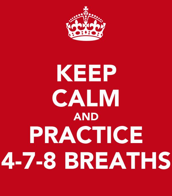 KEEP CALM AND PRACTICE 4-7-8 BREATHS