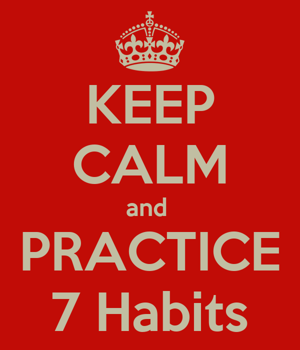 KEEP CALM and  PRACTICE 7 Habits