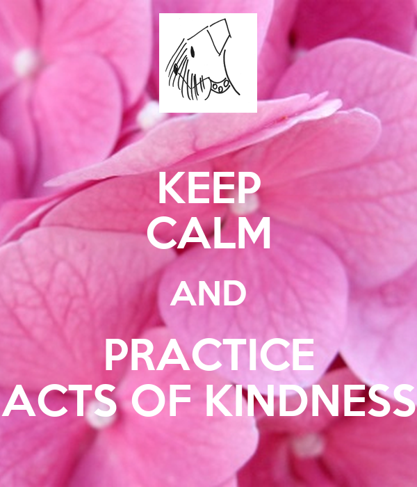 KEEP CALM AND PRACTICE ACTS OF KINDNESS