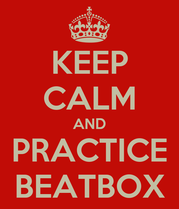 KEEP CALM AND PRACTICE BEATBOX