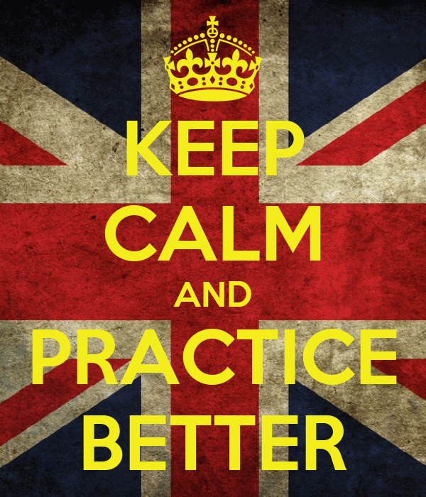 KEEP CALM AND PRACTICE BETTER