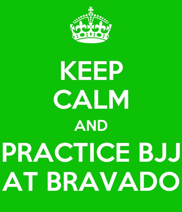 KEEP CALM AND PRACTICE BJJ AT BRAVADO