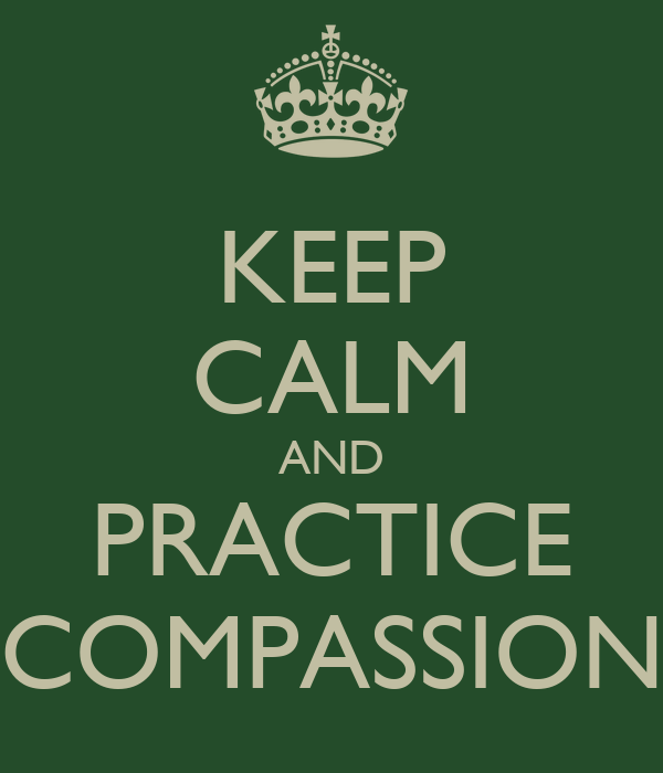 KEEP CALM AND PRACTICE COMPASSION