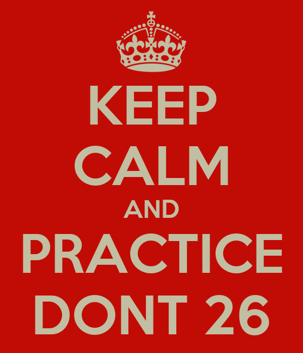 KEEP CALM AND PRACTICE DONT 26