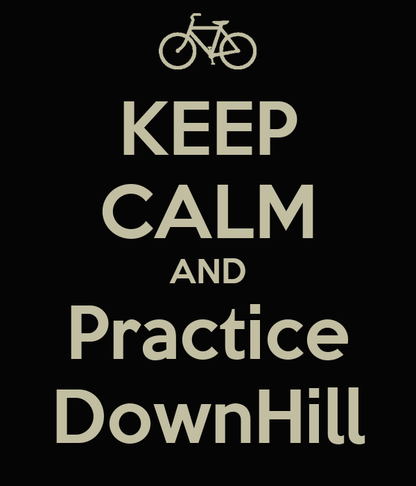 KEEP CALM AND Practice DownHill