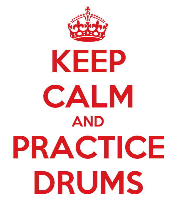 KEEP CALM AND PRACTICE DRUMS