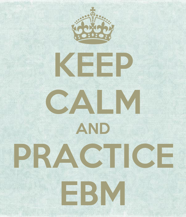 KEEP CALM AND PRACTICE EBM