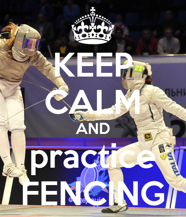 KEEP CALM AND practice FENCING