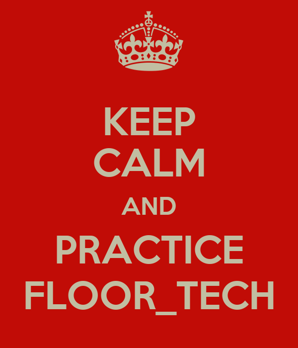 KEEP CALM AND PRACTICE FLOOR_TECH