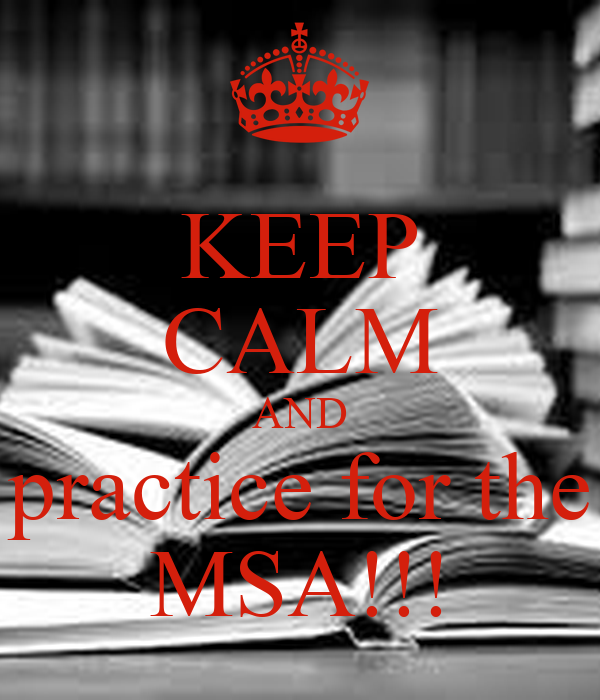 KEEP CALM AND  practice for the  MSA!!!