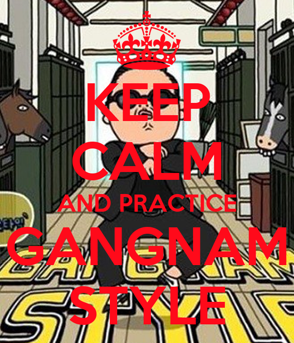 KEEP CALM AND PRACTICE GANGNAM STYLE