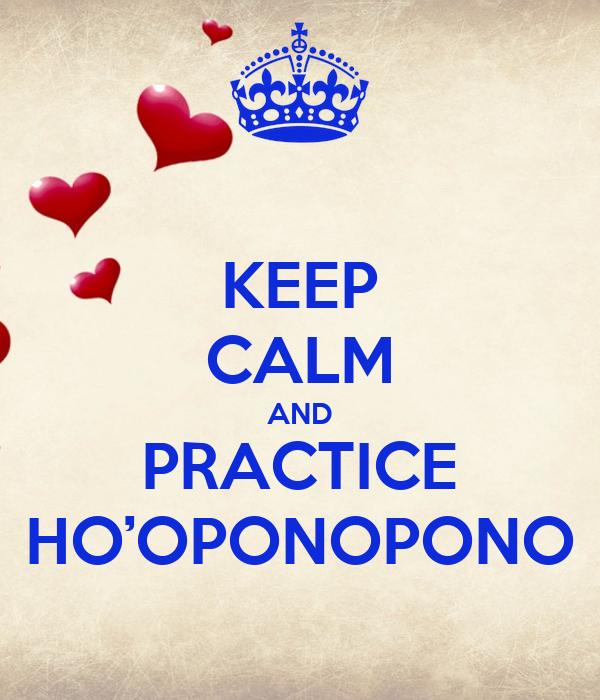 KEEP CALM AND PRACTICE HO'OPONOPONO