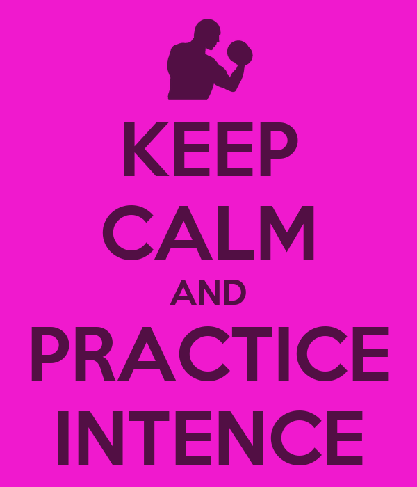 KEEP CALM AND PRACTICE INTENCE