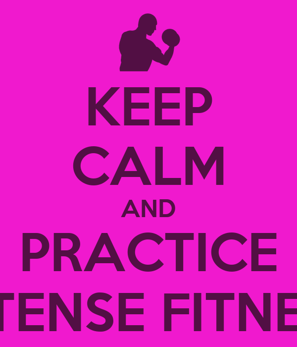 KEEP CALM AND PRACTICE INTENSE FITNESS