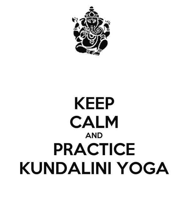 KEEP CALM AND PRACTICE KUNDALINI YOGA Poster | csabaporffy | Keep ...