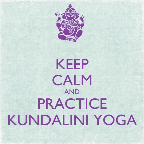 KEEP CALM AND PRACTICE KUNDALINI YOGA Poster | Sao | Keep Calm-o-Matic