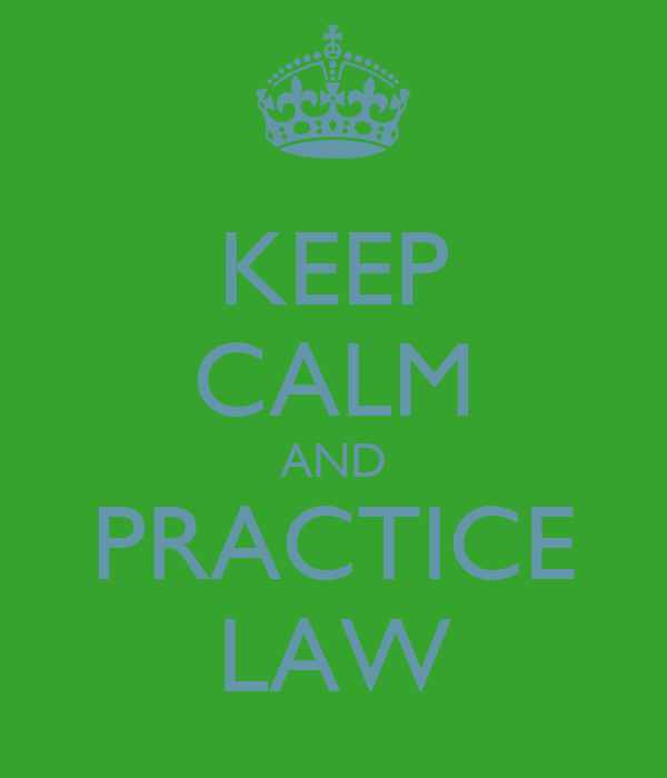 KEEP CALM AND PRACTICE LAW