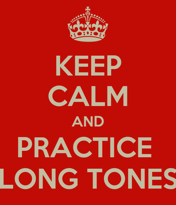 KEEP CALM AND PRACTICE  LONG TONES