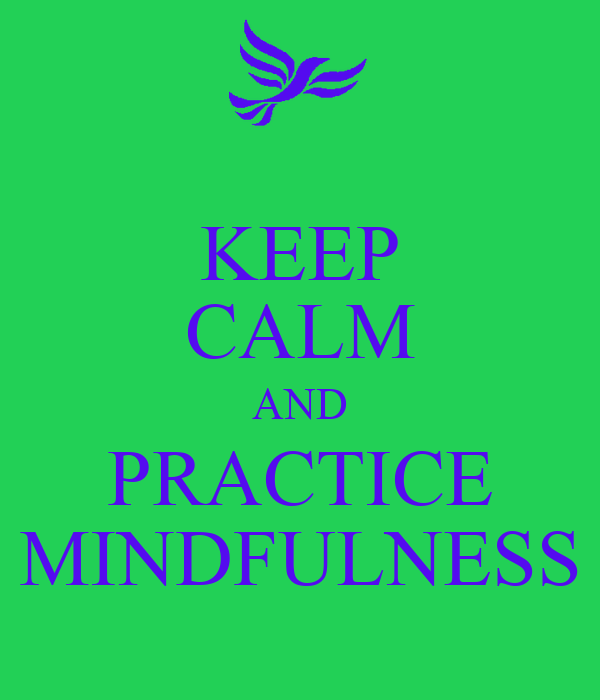KEEP CALM AND PRACTICE MINDFULNESS