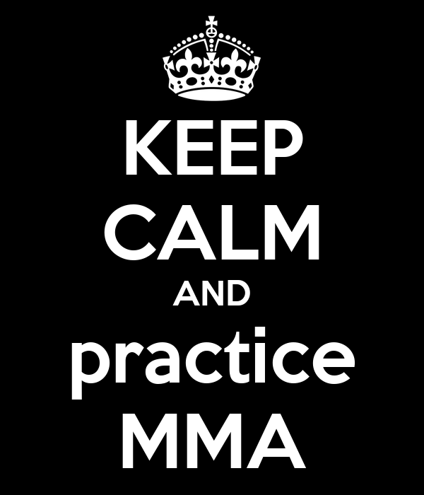 KEEP CALM AND practice MMA