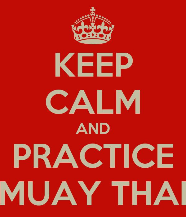 KEEP CALM AND PRACTICE MUAY THAI