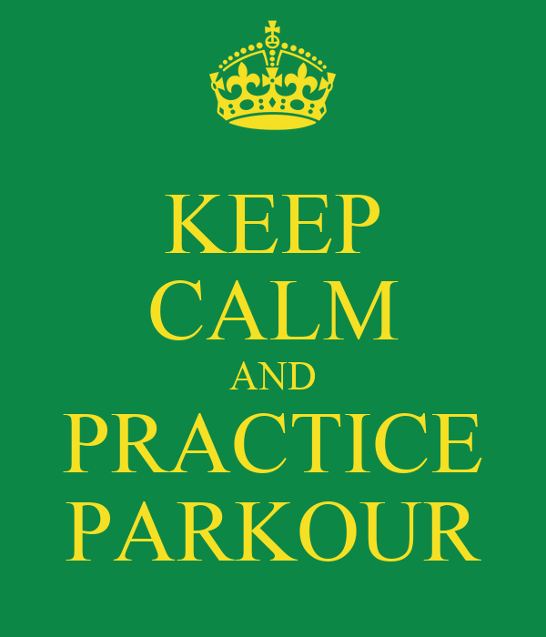 KEEP CALM AND PRACTICE PARKOUR