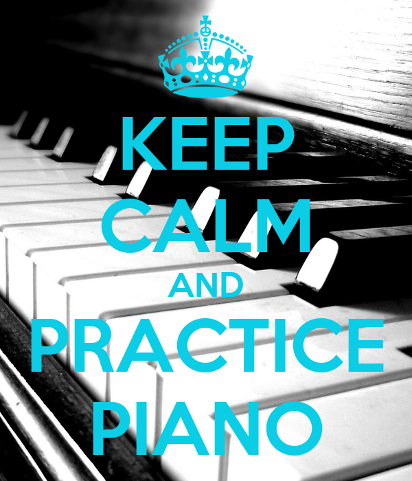 KEEP CALM AND PRACTICE PIANO