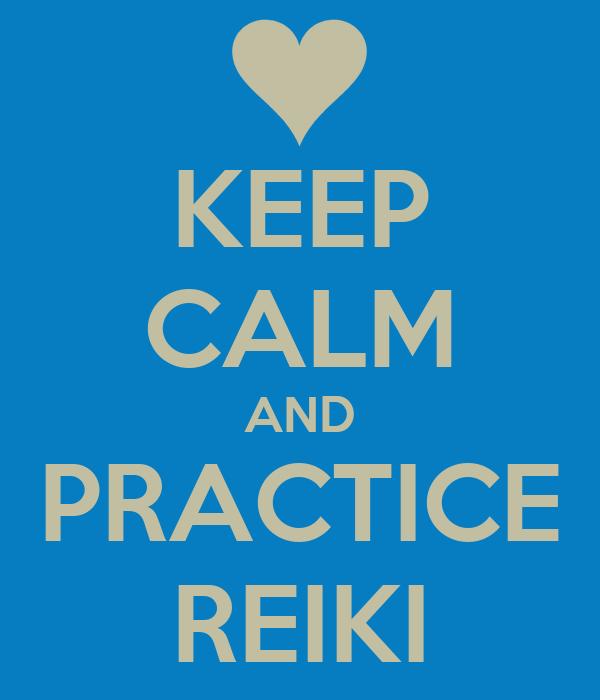 KEEP CALM AND PRACTICE REIKI