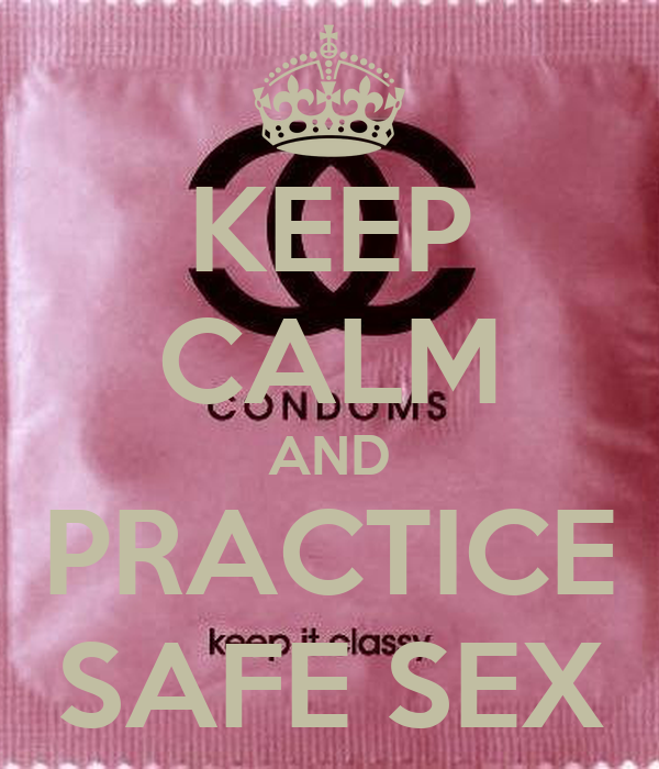 KEEP CALM AND PRACTICE SAFE SEX
