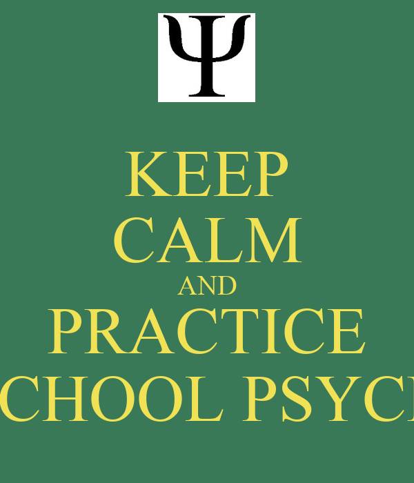 KEEP CALM AND PRACTICE SCHOOL PSYCH