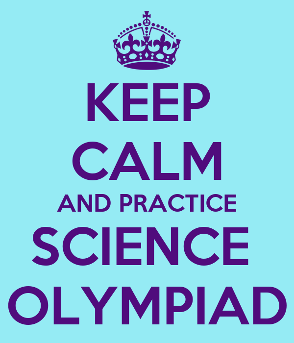 KEEP CALM AND PRACTICE SCIENCE  OLYMPIAD