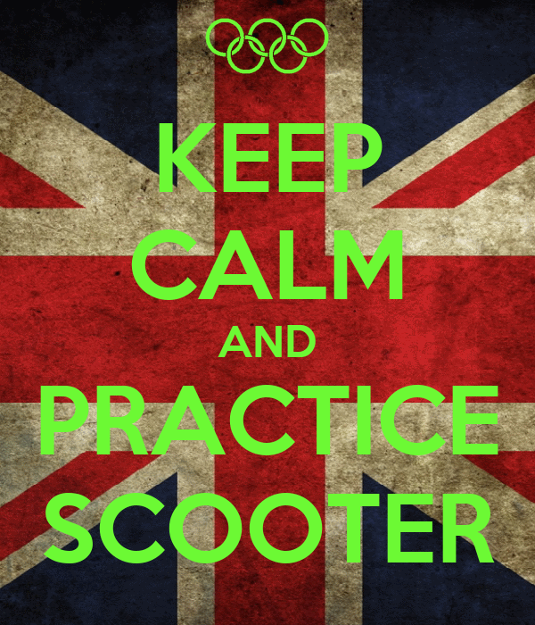 KEEP CALM AND PRACTICE SCOOTER